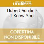 I know you cd musicale di Hubert Sumlin