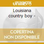 Louisiana country boy - cd musicale di Harry