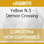 DEMON CROSSING                            cd musicale di Yellow n.5 *