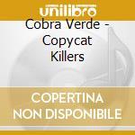 COPYCAT KILLERS                           cd musicale di Verde Cobra
