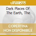 DARK PLACES OF THE EARTH, THE             cd musicale di LUSTMORD