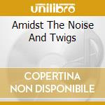 AMIDST THE NOISE AND TWIGS cd musicale di VOLCANO THE BEAR