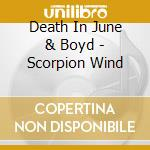 SCORPION WIND                             cd musicale di DEATH IN JUNE & BOYD