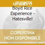 Boyd Rice Experience - Hatesville! cd musicale di BOYD RICE EXPERIENCE