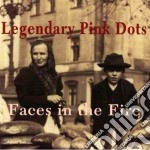 Faces in the fire cd musicale di Legendary pink dots
