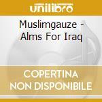 ALMS FOR IRAQ                             cd musicale di MUSLIMGAUZE