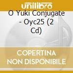 OYC25 - CD+DVD                            cd musicale di O YUKI CONJUGATE