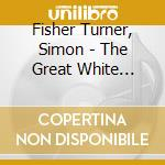 The great white silence cd musicale di Simon Fisher turner