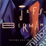 Things she said cd musicale di Berman Jeff