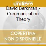 David Berkman - Communication Theory cd musicale di David Berkman