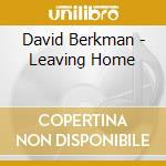 LEAVING HOME cd musicale di BERKMAN DAVID