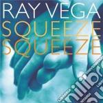 Squeeze squeeze cd musicale di Vega Ray