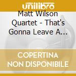 Matt Wilson Quartet - That's Gonna Leave A Mark cd musicale di MATT WILSON QUARTET