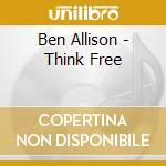 Ben Allison - Think Free cd musicale di Ben Allison