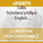 Tallis Scholars/phillips - English Madrigals cd musicale di Artisti Vari