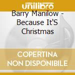 Because it's christmas cd musicale di Barry Manilow