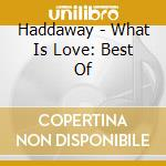 What is love - best - cd musicale di Haddaway
