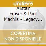 Alistair Fraser & Paul Machlis - Legacy Of Scott.Female 1 cd musicale di Alistair fraser & paul machlis