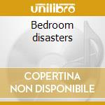Bedroom disasters cd musicale