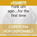 Funk um agin...for the first time cd musicale di George Clinton