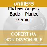 Planet gemini cd musicale di Michael Angelo