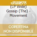 (LP VINILE) MOVEMENT lp vinile di GOSSIP