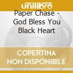 GOD BLESS YOU BLACK HEART                 cd musicale di Chase Paper