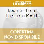 FROM THE LIONS MOUTH                      cd musicale di NEDELLE