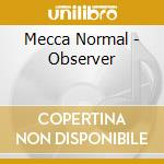 CD - MECCA NORMAL - OBSERVER cd musicale di MECCA NORMAL
