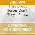 BOO HOO HOO BOO cd musicale di THEY SHOOT HORSES, D