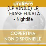 (LP VINILE) LP - ERASE ERRATA         - Nightlife lp vinile di Errata Erase