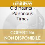 POISONOUS TIMES                           cd musicale di OLD HAUNTS