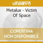 VICTIM OF SPACE                           cd musicale di METALUX