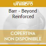 BEYOND REINFORCED JEWELCASE               cd musicale di BARR