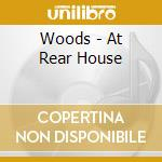 AT REAR HOUSE                             cd musicale di WOODS