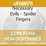 SPIDER FINGERS                            cd musicale di Evils Necessary
