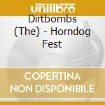 HORNDOG FEST                              cd musicale di DIRTBOMBS