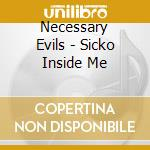 SICKO INSIDE ME                           cd musicale di Evils Necessary