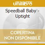 UPTIGHT                                   cd musicale di Baby Speedball