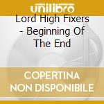 Lord High Fixers - Beginning Of The End cd musicale di LORD HIGH FIXERS