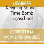 TIME BOMB HIGHSCHOOL                      cd musicale di Sound Reigning