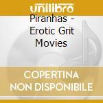 Piranhas - Erotic Grit Movies cd musicale di PIRANHAS