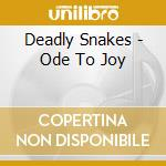 ODE TO JOY                                cd musicale di Snakes Deadly