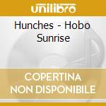 HOBO SUNRISE                              cd musicale di HUNCHES