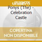 CELEBRATION CASTLE                        cd musicale di PONYS