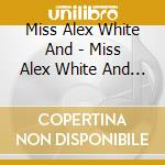 MISS ALEX WHITE AND THERED ORCHESTRA      cd musicale di MISS ALEX WHITE AND THE RED O.