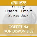 CD - COUNTRY TEASERS - empire strikes back cd musicale di Teasers Country