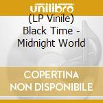 (LP VINILE) LP - BLACK TIME           - midnight world lp vinile di Time Black