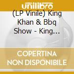 (LP VINILE) King khan & bbq show lp vinile di KING KHAN & BBQ SHOW