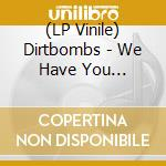 (LP VINILE) We have you surr.-lp 08 lp vinile di DIRTBOMBS